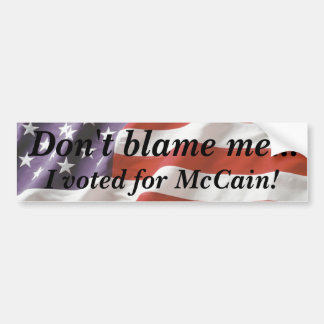 Don't blame me... I voted for McCain Bumper Sticke Bumper Sticker