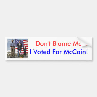 """""""Don't Blame Me... I Voted For McCain!"""" Bumper Sticker"""