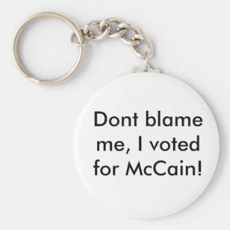 Dont blame me I voted for McCain Keychains