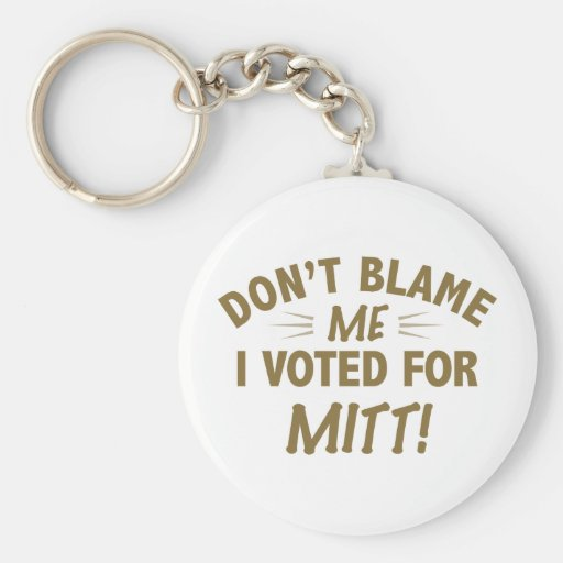 Don't Blame Me I Voted for MITT Key Chain