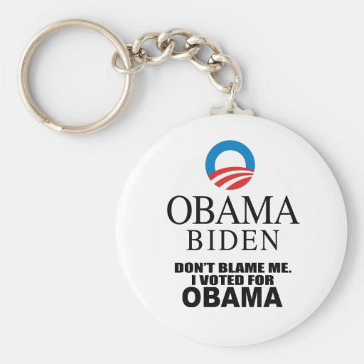 DON'T BLAME ME, I VOTED FOR OBAMA KEYCHAIN