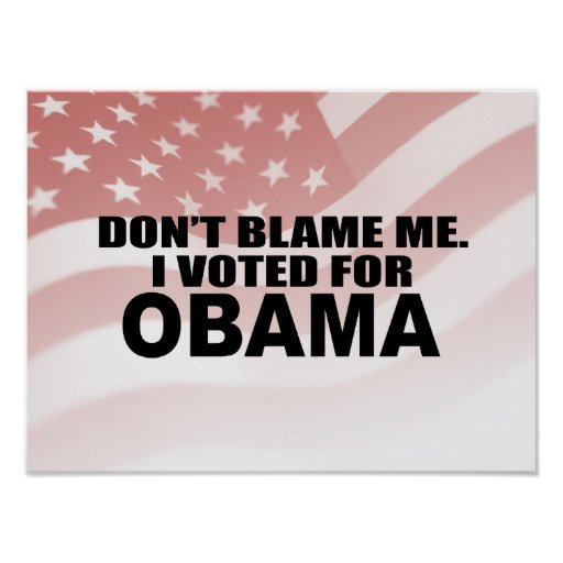 DON'T BLAME ME, I VOTED FOR OBAMA POSTER