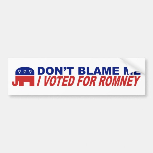 Don't Blame Me I Voted For Romney Bumper Sticker