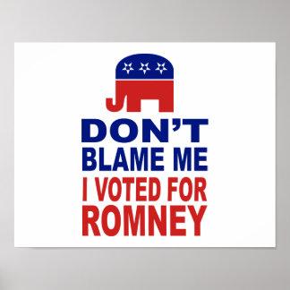 Don't Blame Me I Voted For Romney Poster