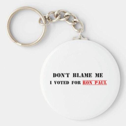 Don't Blame Me, I Voted For Ron Paul Keychains