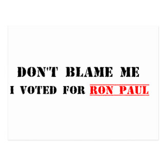 Don't Blame Me, I Voted For Ron Paul Postcard