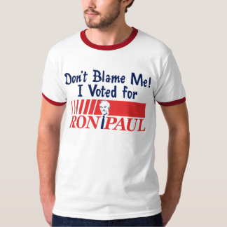 Don't Blame Me, I Voted for Ron Paul T-Shirt