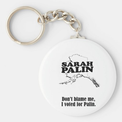 Don't Blame me, I voted for Sarah Palin Key Chain