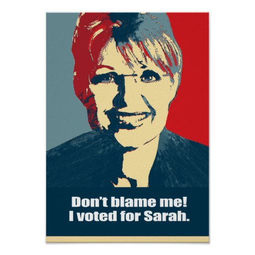 Don't blame me. I voted for Sarah. Poster