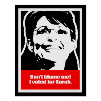 Don't blame me. I voted for Sarah. Print