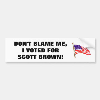 DON'T BLAME ME, I VOTED FOR SCOTT BROWN BUMPER STICKER