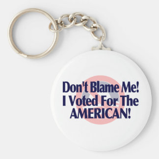 Dont blame me, I voted for the American Basic Round Button Keychain