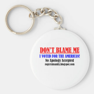Don't Blame Me! I Voted for the American. Keychains