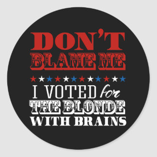 Don't blame me I voted for the blonde - Anti-Trump Classic Round Sticker