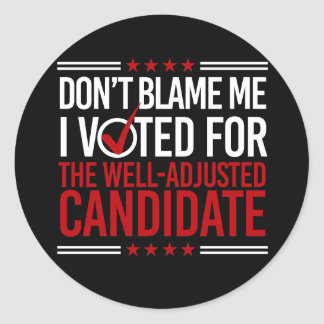 Don't Blame Me I Voted For The Well-Adjusted Candi Round Sticker