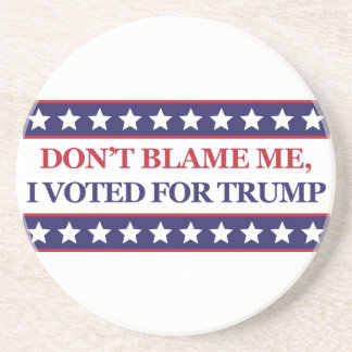 Don't blame me I voted for Trump Beverage Coaster