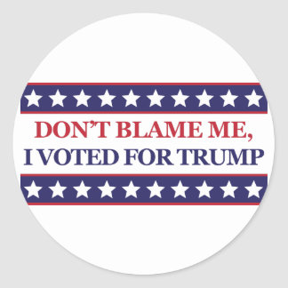 Don't blame me I voted for Trump Classic Round Sticker