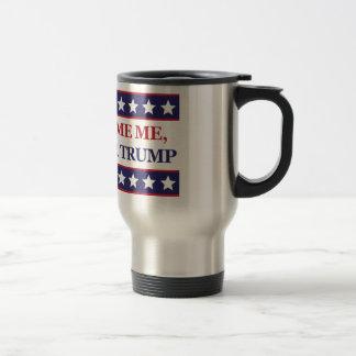 Don't blame me I voted for Trump Travel Mug