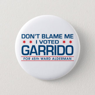 Don't Blame Me I Voted Garrido Button