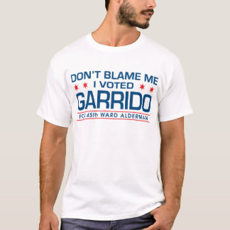 Don't Blame Me I Voted Garrido T-Shirt