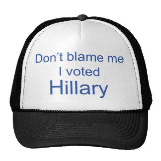 Don't Blame me I voted Hillary Clinton Cap / Hat