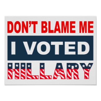 Dont Blame Me I Voted Hillary Poster