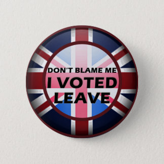 Don't blame me I voted Leave badge 2 Inch Round Button