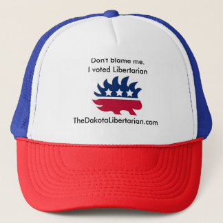 Don't blame me. I voted Libertarian. Trucker Hat