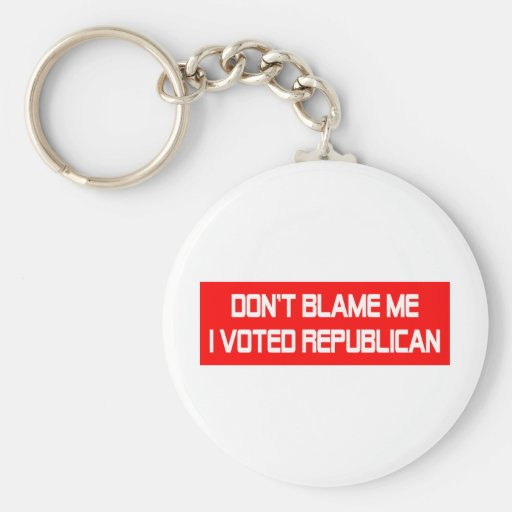 Don't Blame Me I Voted Republican Key Chain