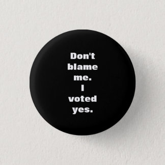 Don't Blame Me I Voted Yes Scottish Indy Badge 1 Inch Round Button