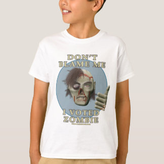 Don't Blame Me, I Voted Zombie T-Shirt