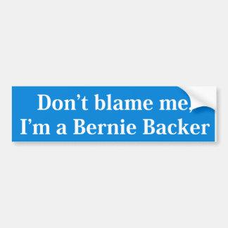 Don't Blame Me, I'm A Bernie Backer White on Blue Bumper Sticker
