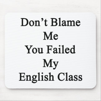 Don't Blame Me You Failed My English Class Mouse Pads