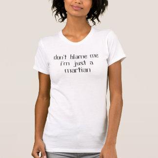 don't blame mei'm just a martian T-Shirt
