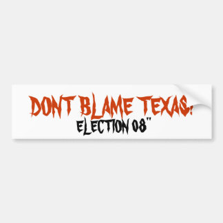"DONT BLAME TEXAS!, ELECTION 08"" BUMPER STICKER"