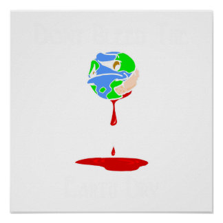 Don't Bleed the Earth Dry Posters