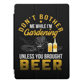 Dont Bother Garden Unless Brought Beer iPad Pro Cover
