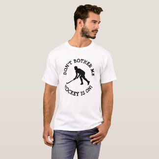 Dont Bother Me, Hockey is on Humorous Shirt