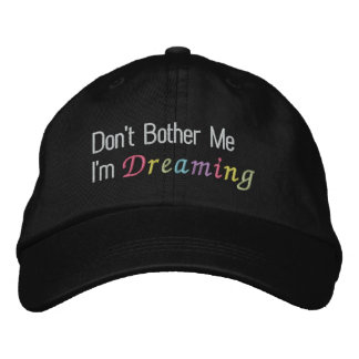 Don't Bother Me I'm Dreaming Embroidered Hat
