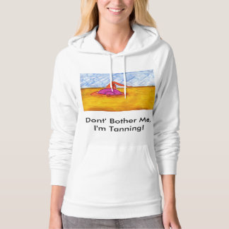 Don't Bother Me, I'm Tanning! Hoodie