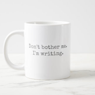 Don't bother me. I'm writing. Large Coffee Mug