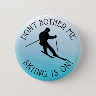 Don't Bother Me Skiing is on Humor Button