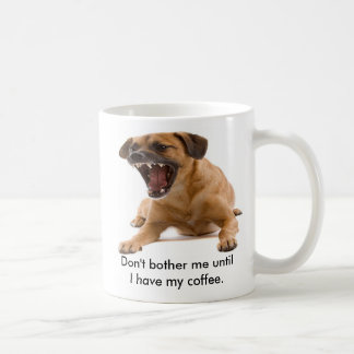 Don't bother me until I have my... Coffee Mug