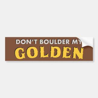 Don't Boulder My Golden Bumper Sticker