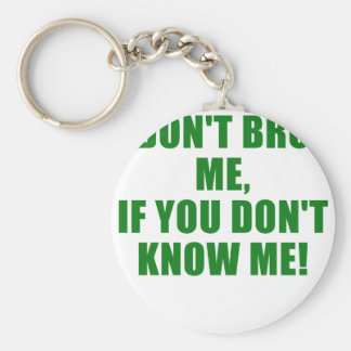 Dont Bro me if you dont know me Key Chain