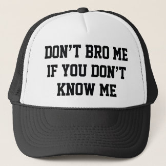 Don't Bro Me If You Don't Know Me Trucker Hat