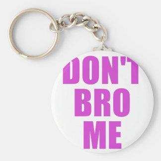 Dont Bro Me Keychain