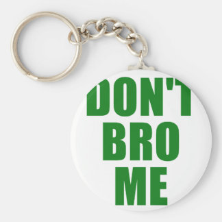 Dont Bro Me Keychains