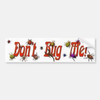 Don't Bug Me Bumper Sticker