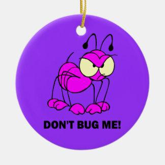dont bug me ceramic ornament